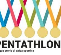 Pentathlon: le ultime tre storie sull'epica sportiva
